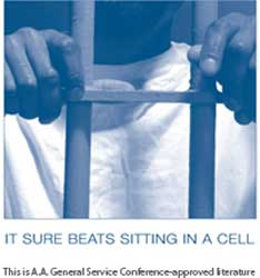 It Sure Beats Sitting in A Cell: An illustrated pamphlet that presents the experience of seven inmates who found A.A. while in prison. It also offers suggested dos and don'ts for staying sober after release. Glued at the spine for distribution in corrections facilities.
